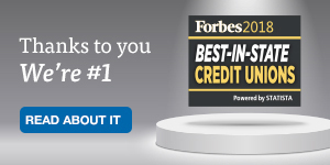 Thanks to you, we're number 1. Read all about it. Forbes 2018. Best-in-state. Credit Unions.