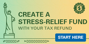 Create a stress-relief fund with your tax refund. Start here.
