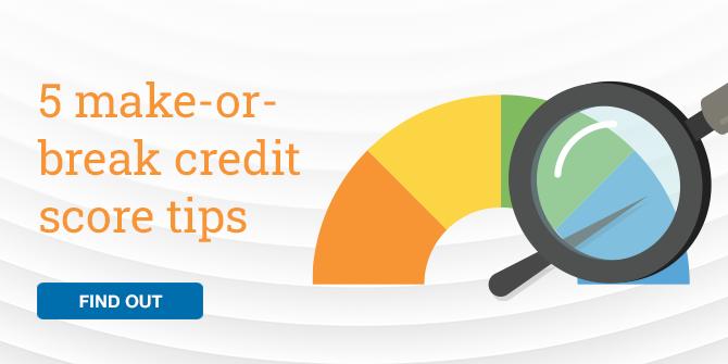 5 make-or-break credit score tips. Find out.