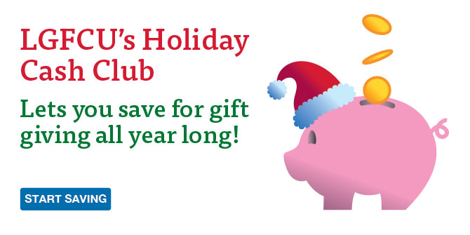 Learn about LGFCU's Holiday Cash Club.