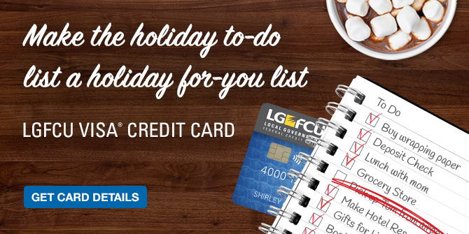 Make the holiday to-do list a holiday for-you list. LGFCU Visa® Credit Card. Get card details.