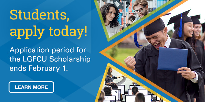 Students, apply today! Application period for the LGFCU Scholarship ends February 1. Apply now