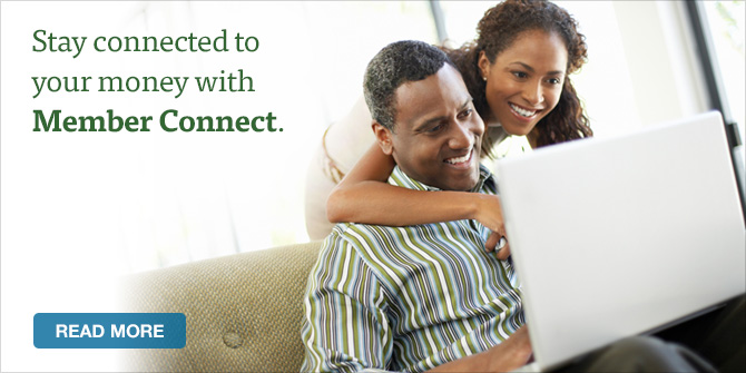 Stay connected to your money with Member Connect.