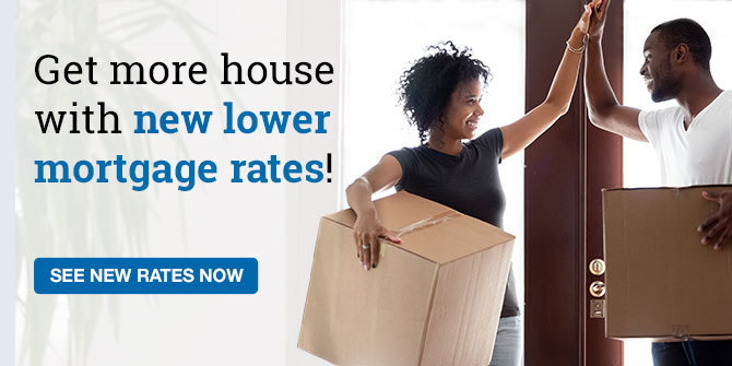 Get more house with new lower mortgage rates!  SEE NEW RATES NOW