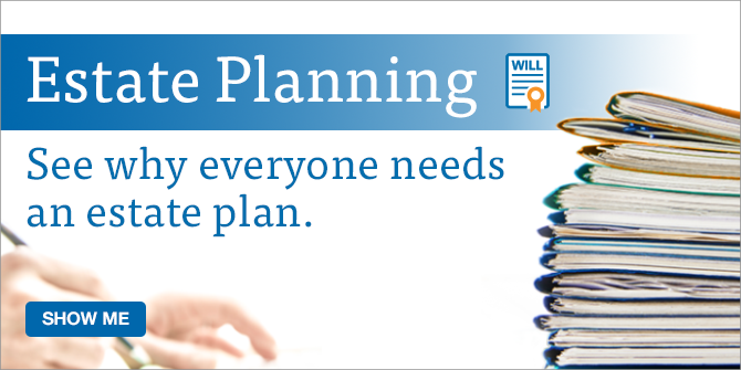 Estate planning. See why it's best to prepare for the worst. Show me.