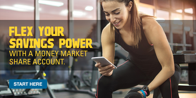 Flex your savings power with a Money Market Share Account. Start here.