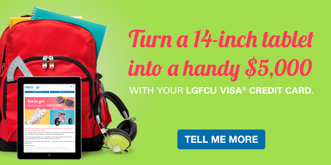 Turn a 14-inch tablet into a handy $5,000 with your LGFCU Visa® Credit Card. Tell me more.