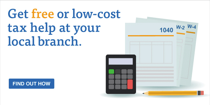Get free or low-cost tax help at your local branch.