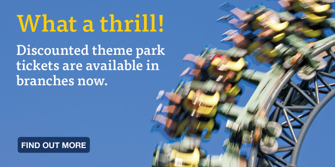 What a thrill! Discounted theme park tickets are available in branches now.