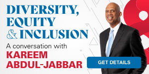 Diversity, Equity and Inclusion. A conversation with Kareem Abdul-Jabbar. Get Details