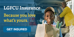 LGFCU Insurance. Because you love what's yours. Get insured.