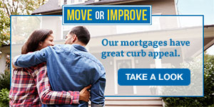 Move or Improve. Our mortgages have great curb appeal. Take a look.