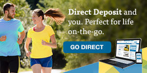 Direct Deposit and you. A perfect combination for life on-the-go.