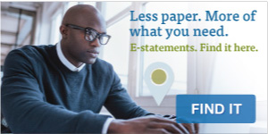E-statements are safe, convenient and organized.