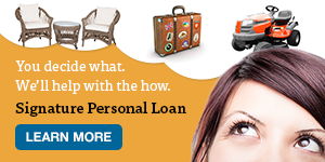 A Signature Personal Loan is an open-end, variable rate personal loan.