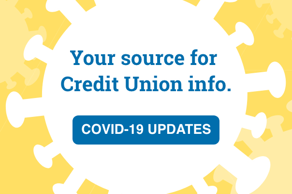 Your source for Credit Union info. COVID-19 UPDATES