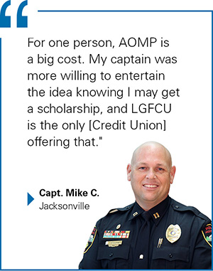 'For one person AOMP is a big cost. My captain was more willing to entertain the idea knowing I may get a scholarship and LGFCU is the only Credit Union offering that.' Captain Mike C of Jacksonville