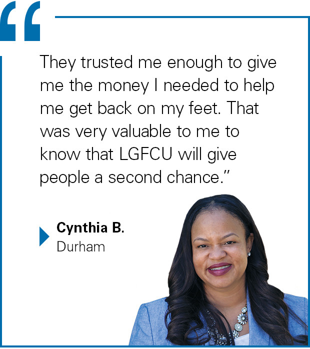 """They trusted me enough to give me the money I needed to help me get back on my feet. That was very valuable to me to know that LGFCU will give people a second chance."" Cynthia B., Durham"