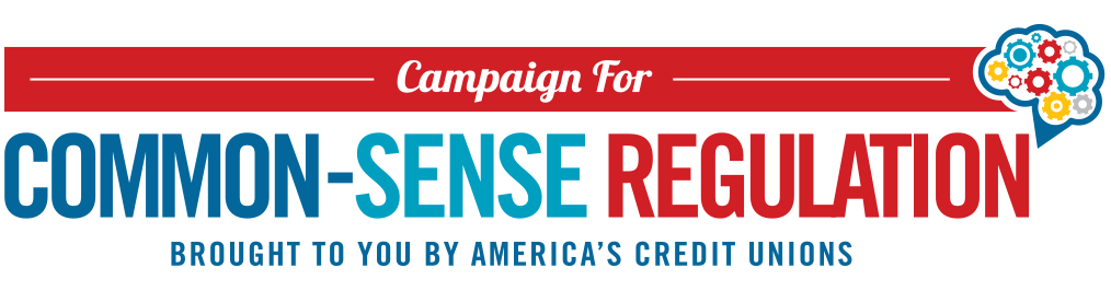 Campaign for common-sense regulation, brought to you by America's Credt Unions