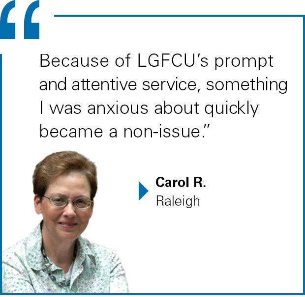 """Because of LGFCU's prompt and attentive service, something I was anxious about quickly became a non-issue."" Carol R. from Raleigh"