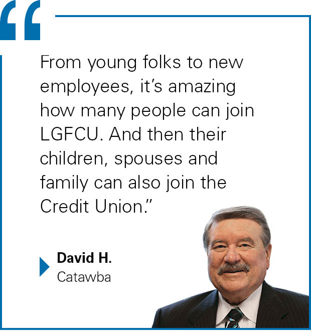 """From young folks to new employees, it's amazing how many people can join LGFCU. And their children, spouses and family can also join the Credit Union."" David H. from Catawba"