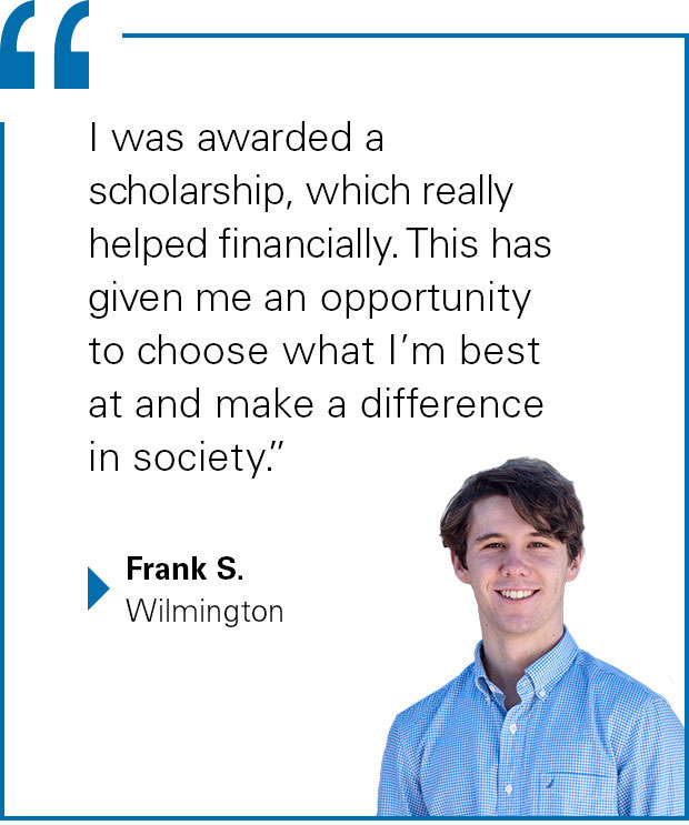 """I was awarded a scholarship, which really helped financially. This has given me an opportunity to choose what I'm best at and make a difference in society."" Frank S. from Wilmington"