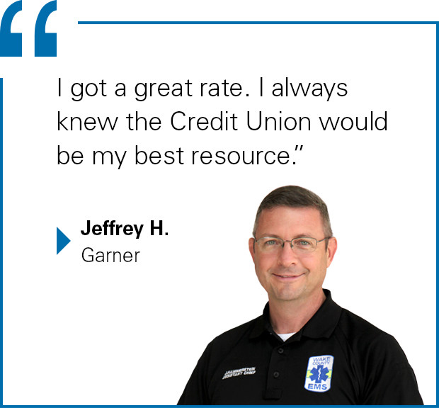 """I got a great rate. I always knew the Credit Union would be my best resource."" Jeffery H. from Garner"