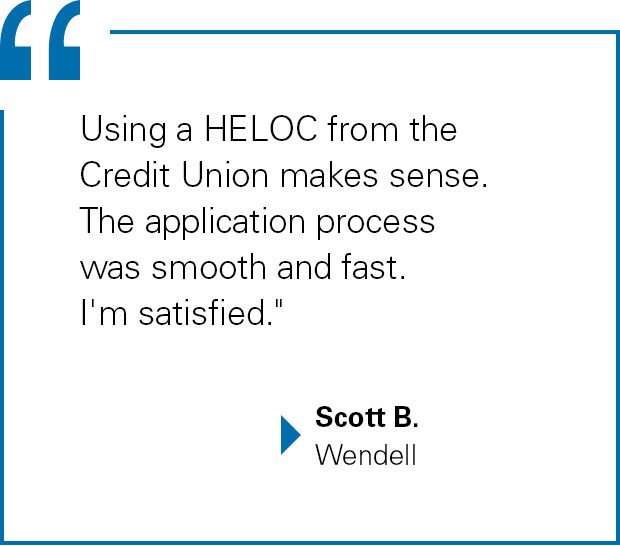 """Using a HELOC from the Credit Union makes sense. The application process was smooth and fast. I'm satisfied."" Scott B. from Wendell"