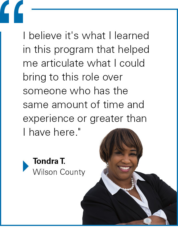 """I believe it's what I learned in this program that helped me articulate what I could bring to this role over someone who has the same amount of time and experience or greater than I have here."" Tondra T. from Wilson County"