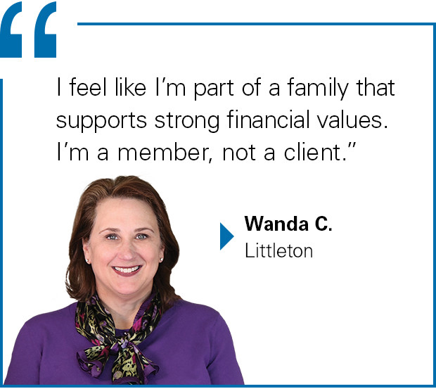 """I feel like I'm part of a family that supports strong financial values. I'm a member, not a client."" Wanda C., Littleton"